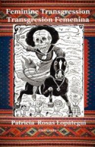 Feminine Transgression : studies of fifteen mexican women writers, 1900-1946 = Transgresión femenina : estudios sobre quince escritoras mexicanas, 1900-1946