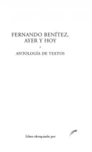 Fernando Benítez, ayer y hoy. Antología de textos
