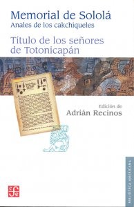 Memorial de Sololá. Anales de los Cakchiqueles: título de los señores de Totonicapán