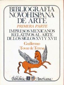 Bibliografía novohispana de arte : primera parte : impresos mexicanos relativos al arte de los siglos XVI y XVII