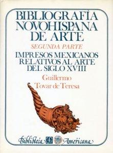 Bibliografía novohispana de arte. Segunda parte: impresos mexicanos relativos al arte del siglo XVIII