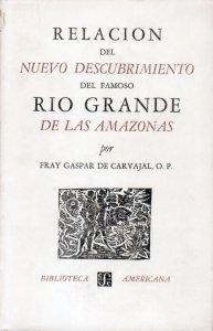 Relación del nuevo descubrimiento del famoso Río Grande de las Amazonas