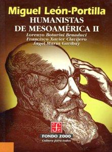 Humanistas de Mesoamérica II : Lorenzo Boturini Benaduci, Francisco Xavier Clavijero, Ángel María Garibay