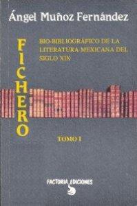 Fichero bio-bibliográfico de la literatura mexicana del siglo XIX. T I, A-LL
