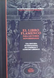 El libro flamenco para lectores novohispanos : una historia internacional de comercio y consumo libresco
