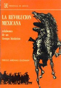 La Revolución mexicana: eslabones de un tiempo histórico