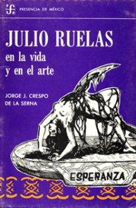 Julio Ruelas : en la vida y en el arte