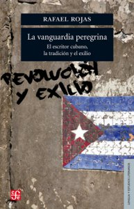 La vanguardia peregrina. El escritor cubano, la tradición y el exilio