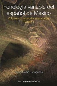 Fonología variable del español de México : volumen II : prosodia enunciativa