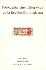 Fotografía, cine y literatura de la Revolución mexicana