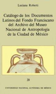 Catálogo de los documentos latinos del fondo franciscano del archivo del Museo Nacional de Antropología de la Ciudad de México