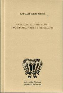 Fray Juan Agustín Morfi : franciscano, viajero e historiador