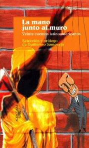 La mano junto al muro : veinte cuentos latinoamericanos