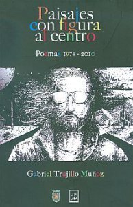 Paisajes con figura al centro. Poemas 1974-2010
