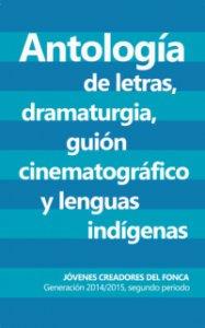 Antología de letras, dramaturgia, guión cinematográfico y lenguas indígenas : generación 2014-2015, segundo periodo