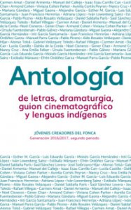 Antología de letras, dramaturgia, guión cinematográfico y lenguas indígenas : generación 2016-2017, segundo periodo