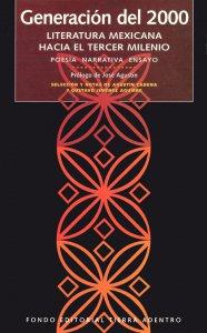Generación del 2000 : literatura mexicana hacia el tercer milenio : poesía, narrativa y ensayo