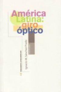 América Latina: giro óptico : nuevas perspectivas desde los estudios literarios y culturales