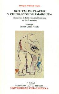 Gotitas de placer y chubascos de amargura : memorias de la Revolución Mexicana en las huastecas