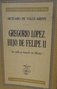 Gregorio López hijo de Felipe II : su vida y muerte en México