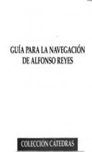 Guía para la navegación de Alfonso Reyes