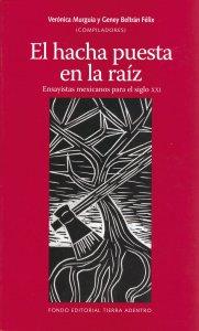 El hacha puesta en la raíz : ensayistas mexicanos para el siglo XXI