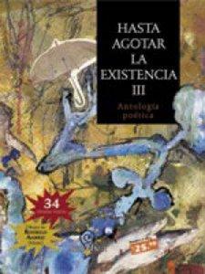 Hasta agotar la existencia, III : antología poética