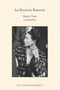 La herencia beauvoir : reflexiones críticas y personales acerca de su vida y obra