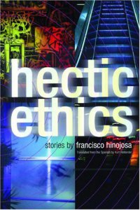 Hectic ethics : stories by Francisco Hinojosa