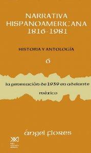 Narrativa hispanoamericana 1816-1981. Historia y antología VI : la generación de 1939 en adelante : México