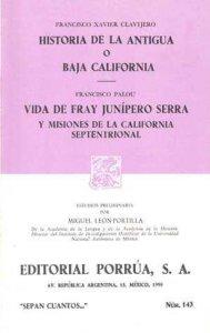 Historia de la Antigua o Baja California ; Vida de Fray Junípero Serra y misiones de la California septentrional