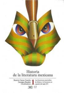 Historia de la literatura mexicana. 1. Las literaturas amerindias de México y la literatura en español en el siglo XVI