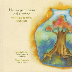 Hojas pequeñas del tiempo. Antología de haikús brasileños