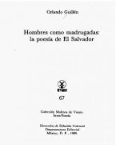Hombres como madrugadas: la poesía de El Salvador