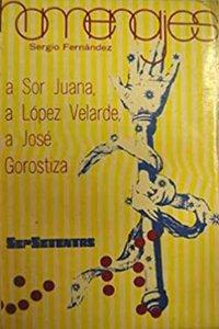 Homenajes : a Sor Juana, a López Velarde y a José Gorostiza