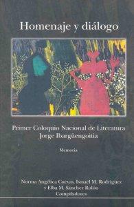 Homenaje y diálogo : Primer Coloquio de Literatura Mexicana Jorge Ibargüengoitia : memoria