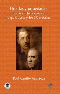 Huellas y oquedades.Teoría de la poesía de Jorge Cuesta y José Gorostiza