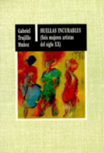 Huellas incurables (Seis mujeres artistas del siglo XX)