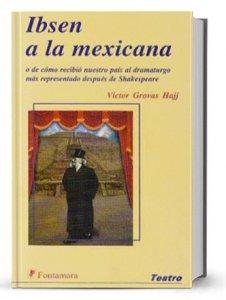 Ibsen a la mexicana : o de cómo recibió nuestro país al dramaturgo más representado después de Shakespeare