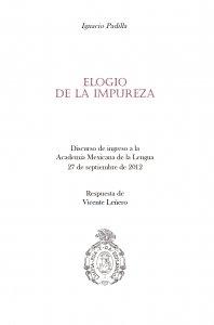 Elogio de la impureza.  Ignacio Padilla. Respuesta de Vicente Leñero