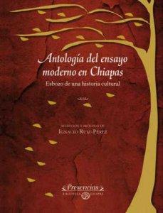 Antología del ensayo moderno en Chiapas : esbozo de una historia cultural