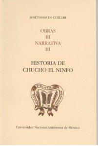 Obras III. Narrativa III. Historia de Chucho el ninfo con datos auténticos debidos a indiscreciones femeniles de las que el autor se huelga (1871-1890 )