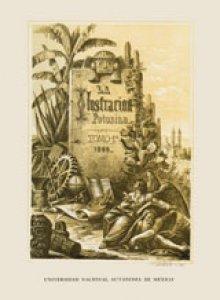La ilustración potosina. Semanario de literatura, poesía, novelas, noticias, descubrimientos, variedades, modas y avisos, 1869