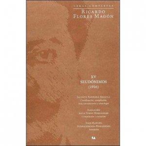 Obras Completas : Ricardo Flores Magón : XV seudónimos 1916