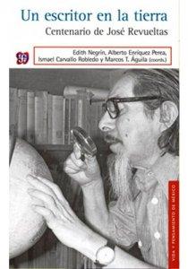 Un escritor en la tierra : centenario de José Revueltas
