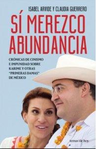 Sí merezco abundancia : crónicas de cinismo e impunidad sobre Karime y otras primeras damas de México