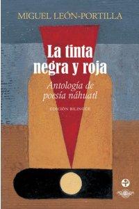 La tinta negra y roja : antología de poesía náhuatl : edición bilingüe