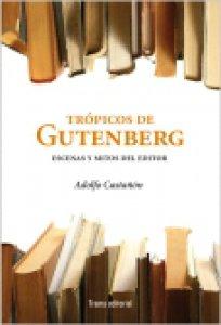 Trópicos de Gutenberg : escenas y mitos del editor