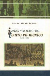 Imagen y realidad del teatro en México (1533-1960)