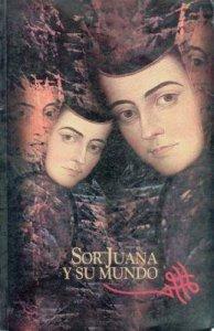 Sor Juana y su mundo : una mirada actual